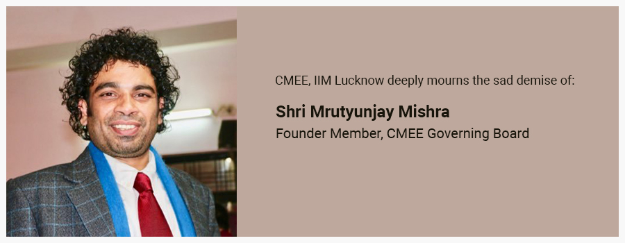 CMEE, IIM Lucknow deeply mourns the sad demise of Shri Mrutyunjay Mishra (Founder Member, CMEE Governing Board)